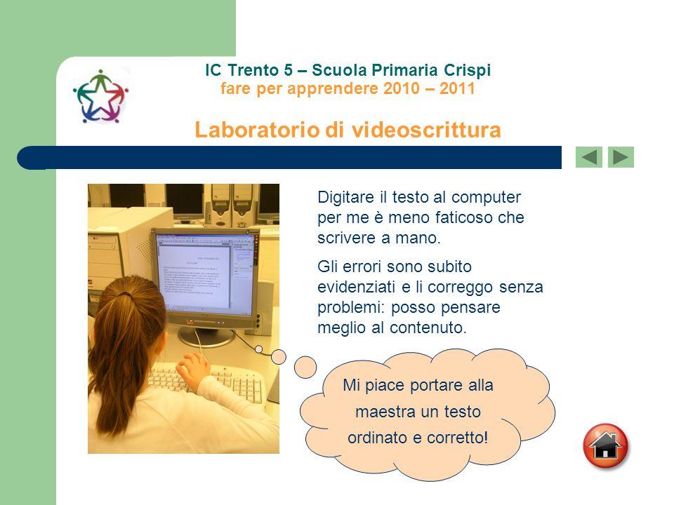 IC Trento 5 – Scuola Primaria Crispi fare per apprendere 2010 – 2011 Laboratorio di videoscrittura Digitare il testo al computer per me è meno faticos