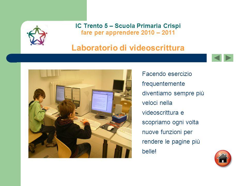 IC Trento 5 – Scuola Primaria Crispi fare per apprendere 2010 – 2011 Laboratorio di videoscrittura Facendo esercizio frequentemente diventiamo sempre