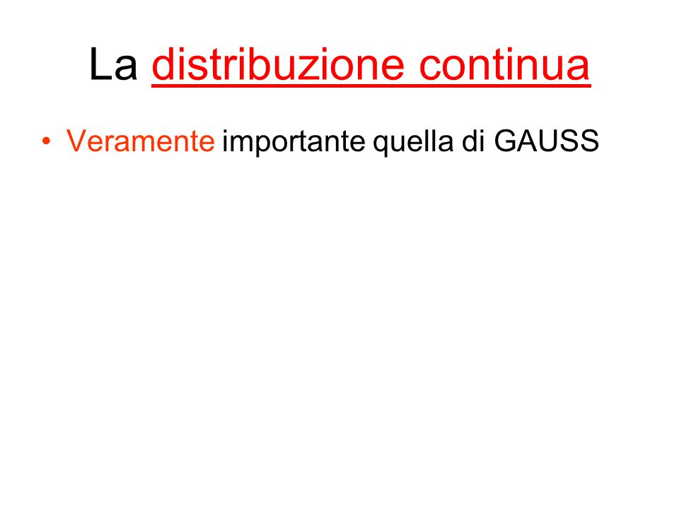 La distribuzione continua Veramente importante quella di GAUSS