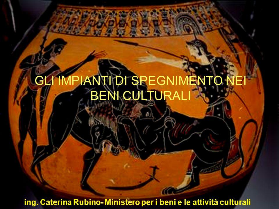 1 ing. Caterina Rubino- Ministero per i beni e le attività culturali GLI IMPIANTI DI SPEGNIMENTO NEI BENI CULTURALI