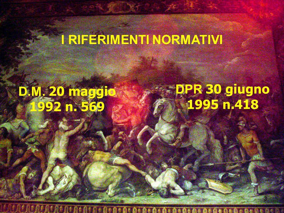 3 I RIFERIMENTI NORMATIVI DPR 30 giugno 1995 n.418 D.M. 20 maggio 1992 n. 569