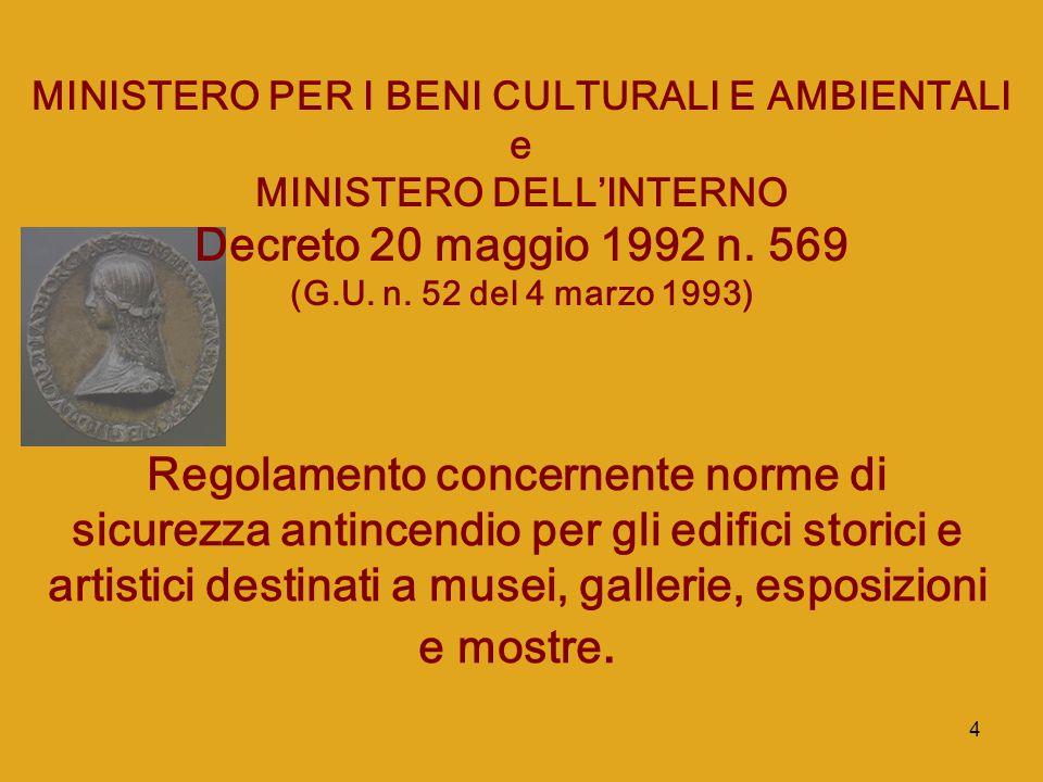 4 MINISTERO PER I BENI CULTURALI E AMBIENTALI e MINISTERO DELL'INTERNO Decreto 20 maggio 1992 n. 569 (G.U. n. 52 del 4 marzo 1993) Regolamento concern