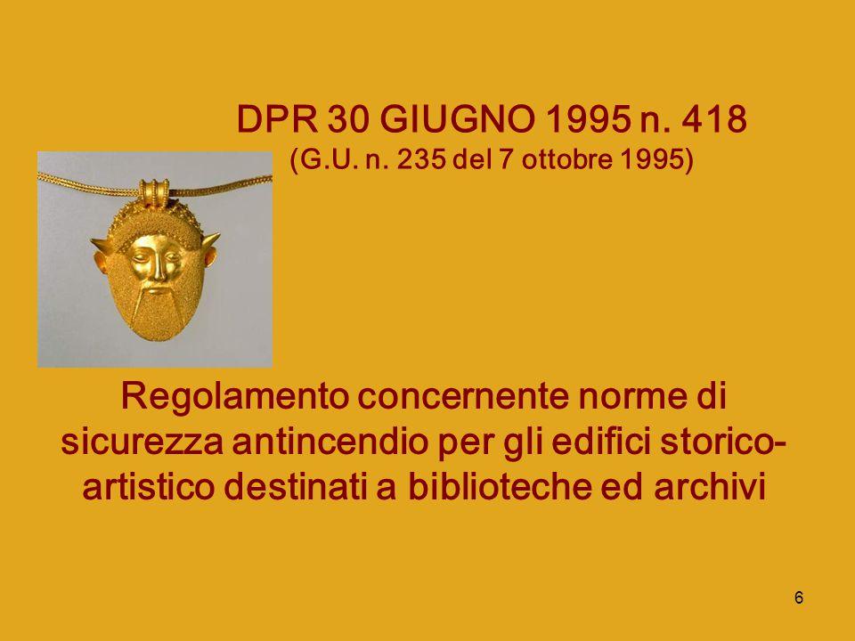 6 DPR 30 GIUGNO 1995 n. 418 (G.U. n. 235 del 7 ottobre 1995) Regolamento concernente norme di sicurezza antincendio per gli edifici storico- artistico