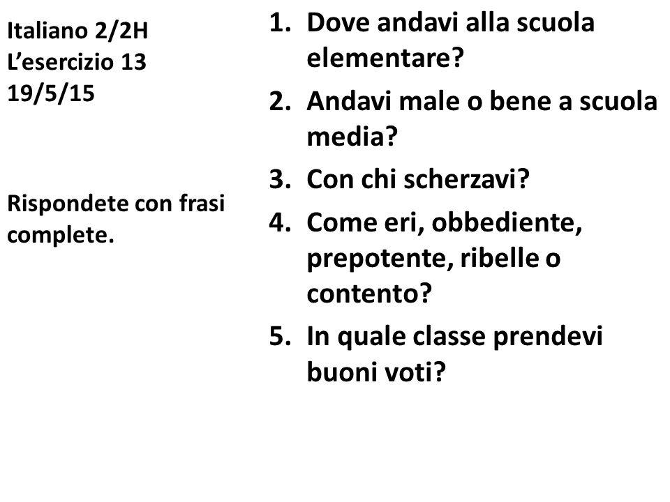 Italiano 2/2H L'esercizio 13 19/5/15 1.Dove andavi alla scuola elementare.