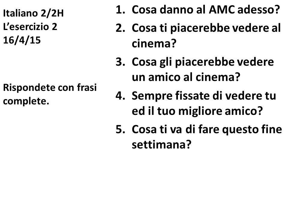 Italiano 2/2H L'esercizio 2 16/4/15 1.Cosa danno al AMC adesso.