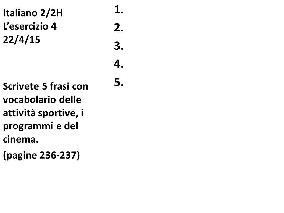 Italiano 2/2H L'esercizio 4 22/4/15 1.2. 3. 4. 5.