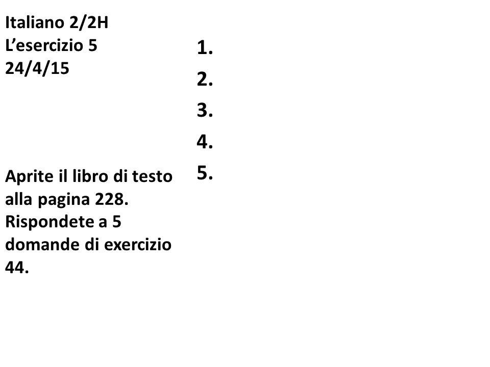 Italiano 2/2H L'esercizio 5 24/4/15 1.2. 3. 4. 5.