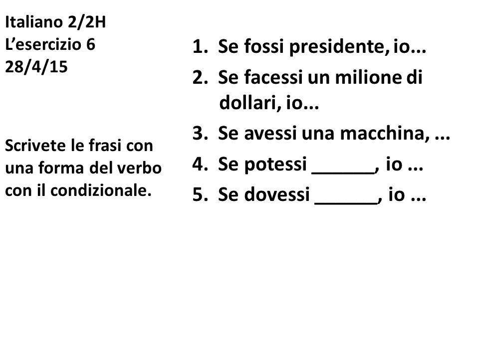 Italiano 2/2H L'esercizio 6 28/4/15 1.Se fossi presidente, io...