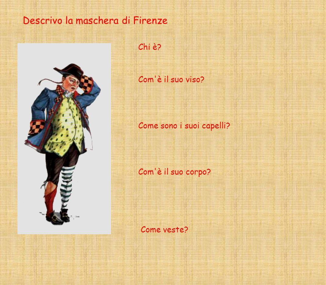 Descrivo la maschera di Firenze Chi è.Com è il suo viso.
