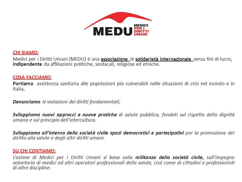 CHI SIAMO: Medici per i Diritti Umani (MEDU) è una associazione di solidarietà internazionale senza fini di lucro, indipendente da affiliazioni politiche, sindacali, religiose ed etniche.