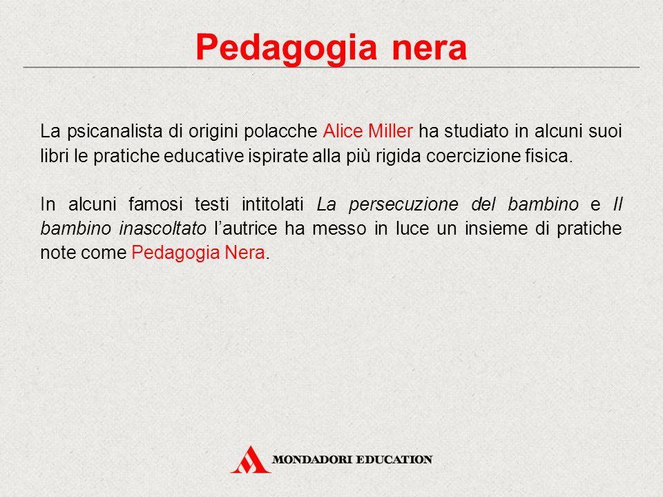 La psicanalista di origini polacche Alice Miller ha studiato in alcuni suoi libri le pratiche educative ispirate alla più rigida coercizione fisica. I
