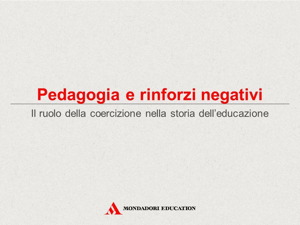 Pedagogia e rinforzi negativi Il ruolo della coercizione nella storia dell'educazione