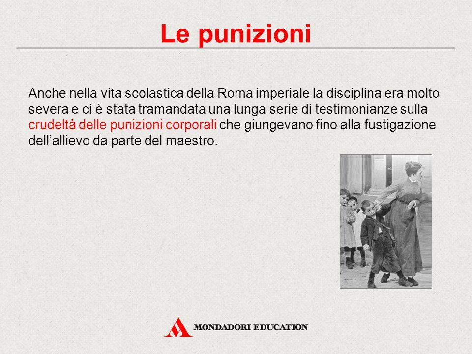 Anche nella vita scolastica della Roma imperiale la disciplina era molto severa e ci è stata tramandata una lunga serie di testimonianze sulla crudelt