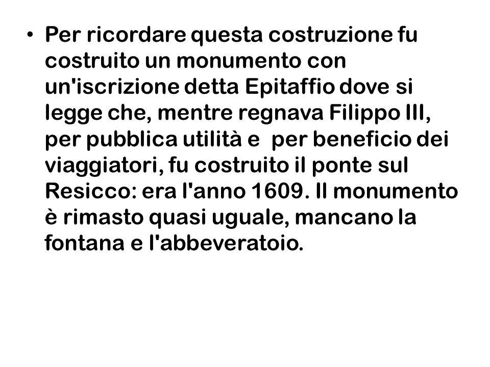 L epigrafe dice: PHILIPPO III REGNANTE AD PUBBLICUM COMMEANTIUM USUM ATQ.
