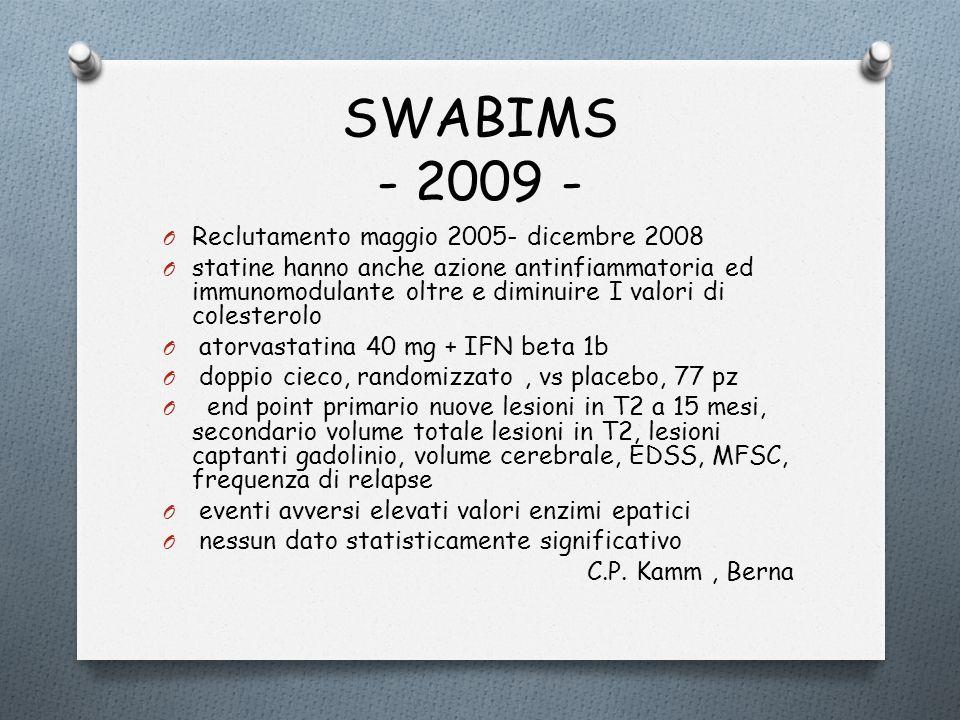 SWABIMS - 2009 - O Reclutamento maggio 2005- dicembre 2008 O statine hanno anche azione antinfiammatoria ed immunomodulante oltre e diminuire I valori