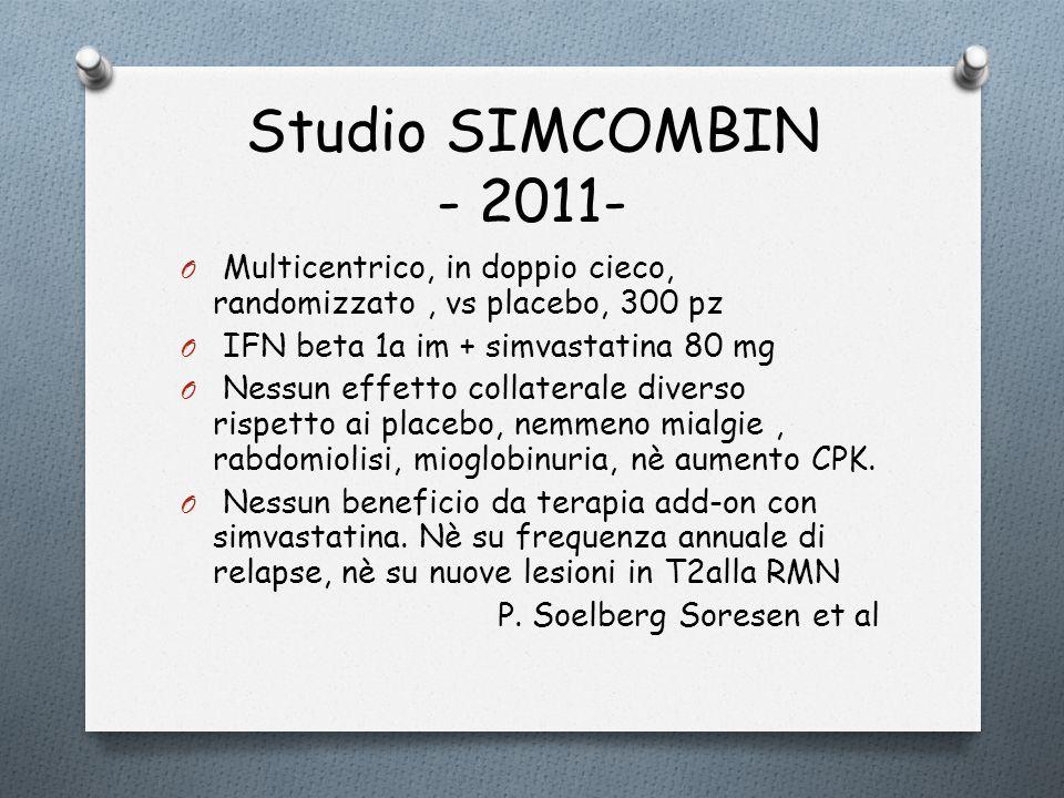 Studio SIMCOMBIN - 2011- O Multicentrico, in doppio cieco, randomizzato, vs placebo, 300 pz O IFN beta 1a im + simvastatina 80 mg O Nessun effetto col