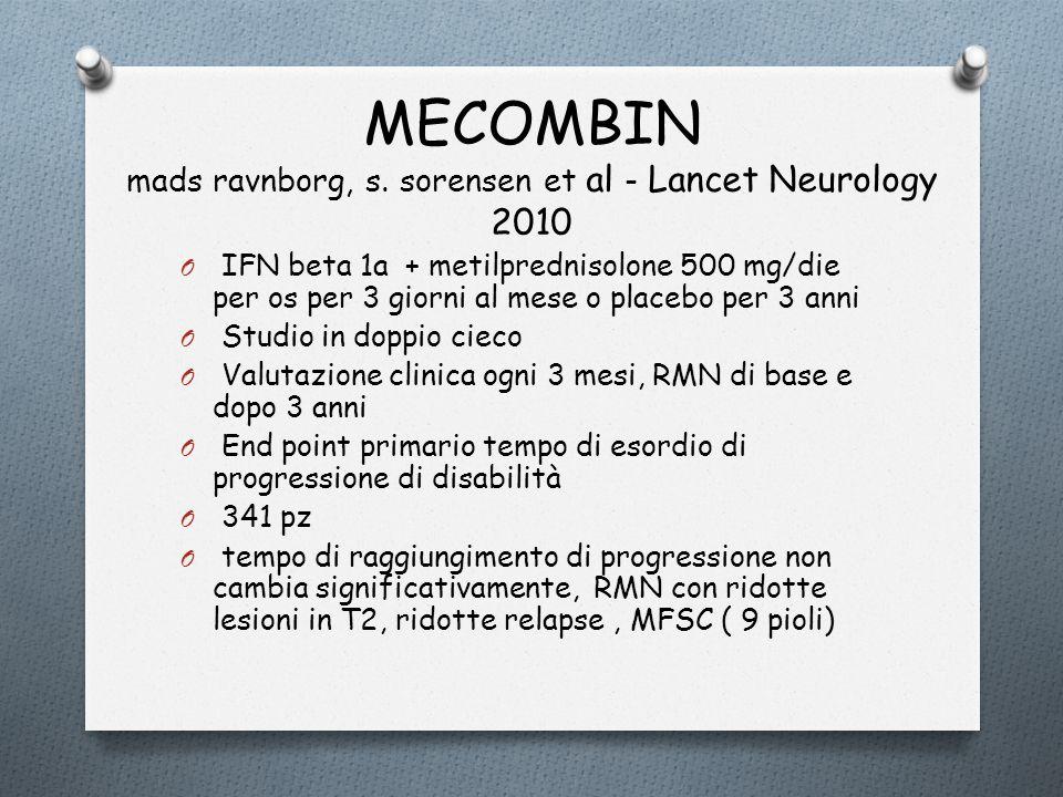 MECOMBIN mads ravnborg, s. sorensen et al - Lancet Neurology 2010 O IFN beta 1a + metilprednisolone 500 mg/die per os per 3 giorni al mese o placebo p