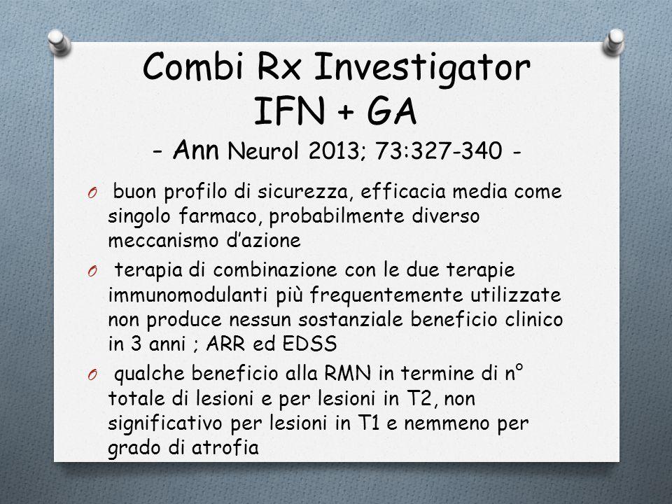 Combi Rx Investigator IFN + GA - Ann Neurol 2013; 73:327-340 - O buon profilo di sicurezza, efficacia media come singolo farmaco, probabilmente divers