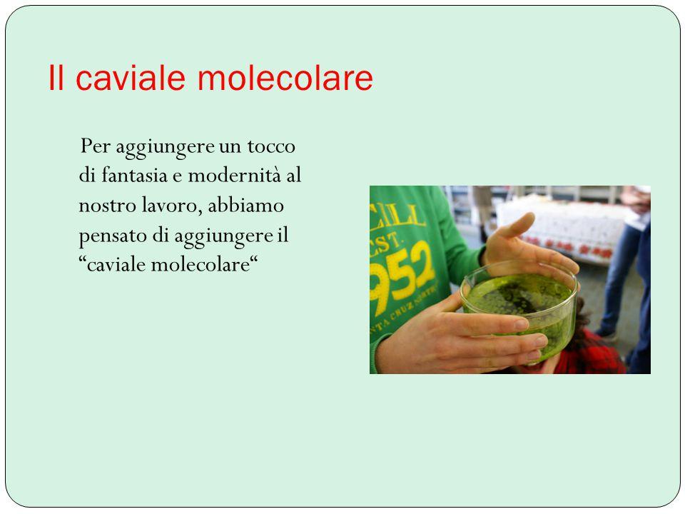 IL CAVIALE Ingredienti: Soluzione di Alginato all'1% Coloranti e aromi Cloruro di calcio all'1% La chimica del cavialechimica del caviale