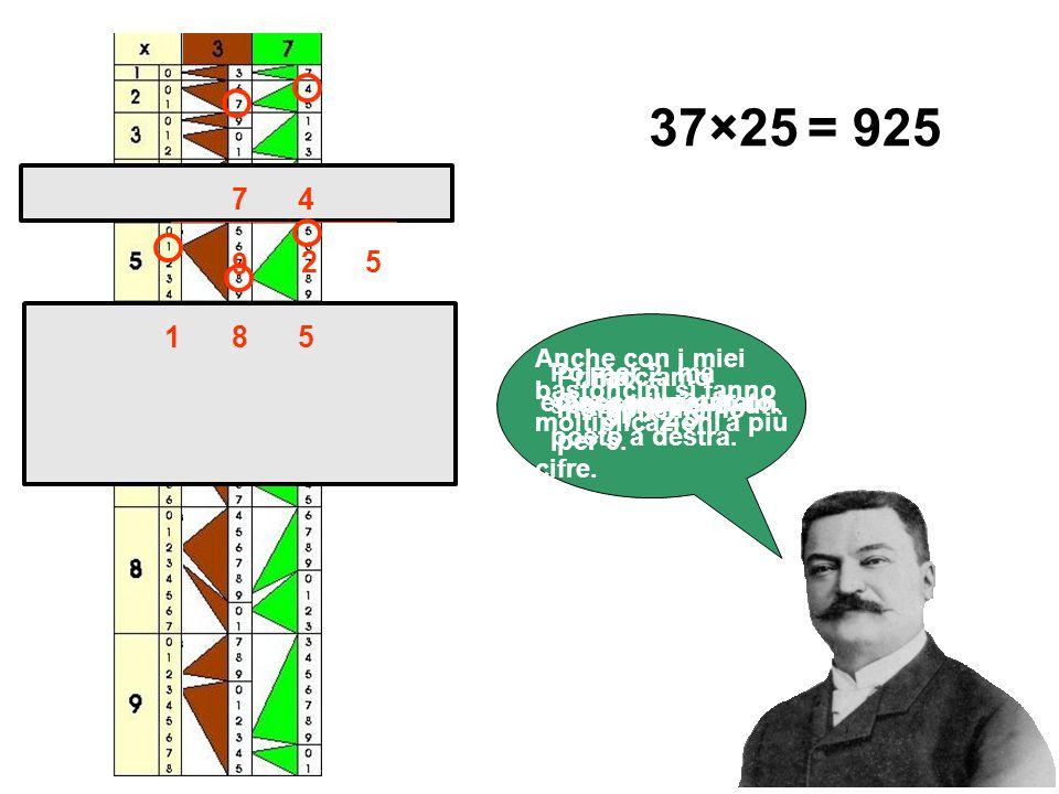 Anche con i miei bastoncini si fanno moltiplicazioni a più cifre. Facciamo 37×25 37×25 Prima moltiplichiamo per 5. 5 8 1 Poi per 2, ma spostandoci di