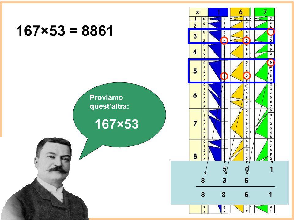 Proviamo quest'altra: 167×53 = 8861 105 638 1688