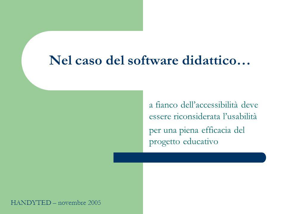 Nel caso del software didattico… a fianco dell'accessibilità deve essere riconsiderata l'usabilità per una piena efficacia del progetto educativo HANDYTED – novembre 2005