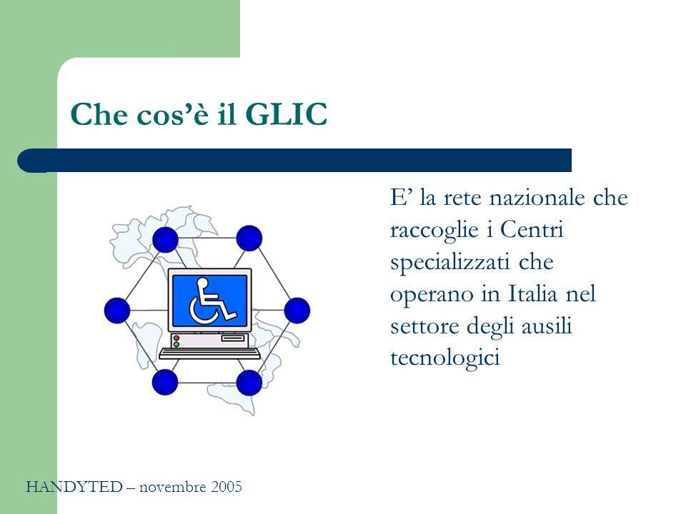 Che cos'è il GLIC E' la rete nazionale che raccoglie i Centri specializzati che operano in Italia nel settore degli ausili tecnologici HANDYTED – novembre 2005