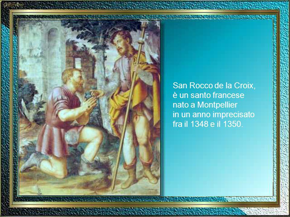 San Rocco de la Croix, è un santo francese nato a Montpellier in un anno imprecisato fra il 1348 e il 1350.