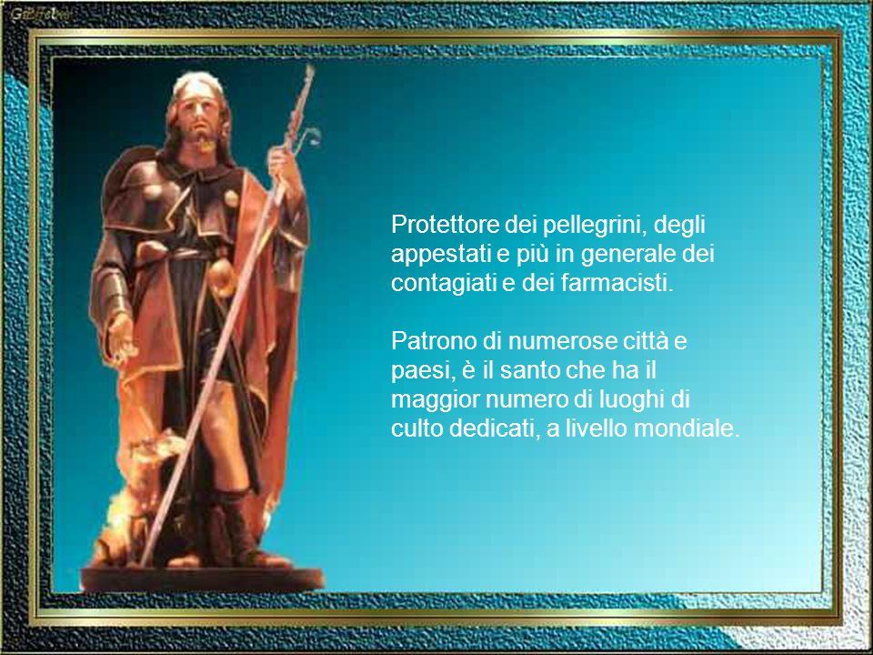 Protettore dei pellegrini, degli appestati e più in generale dei contagiati e dei farmacisti.