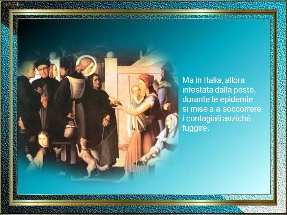 Ma in Italia, allora infestata dalla peste, durante le epidemie si mise a a soccorrere i contagiati anziché fuggire.