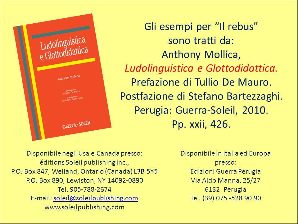 """Gli esempi per """"Il rebus"""" sono tratti da: Anthony Mollica, Ludolinguistica e Glottodidattica. Prefazione di Tullio De Mauro. Postfazione di Stefano Ba"""