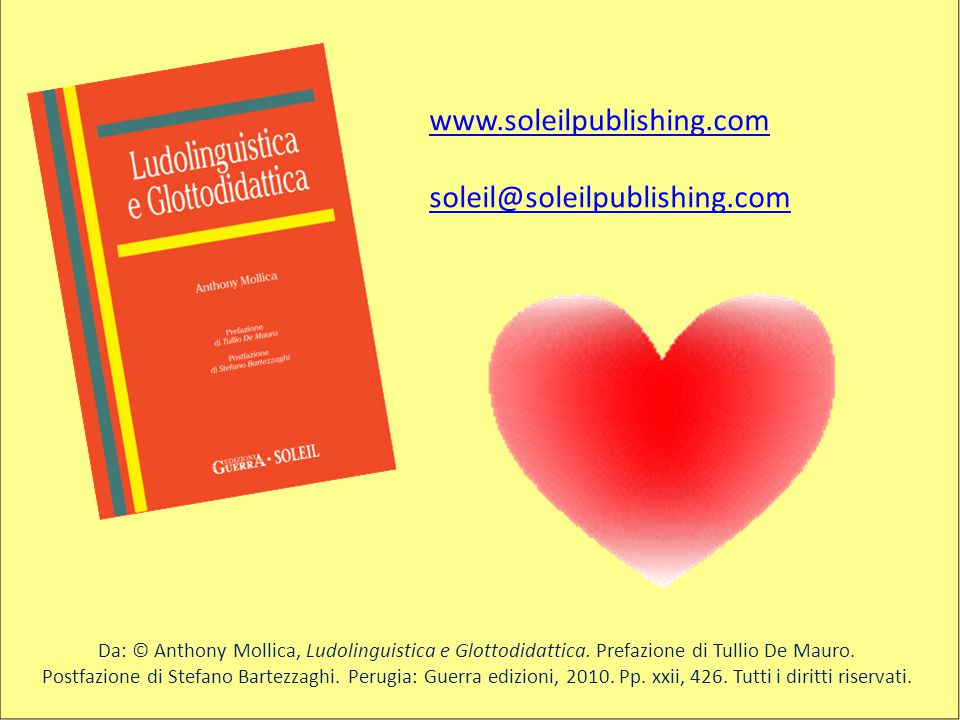 www.soleilpublishing.com soleil@soleilpublishing.com Da: © Anthony Mollica, Ludolinguistica e Glottodidattica. Prefazione di Tullio De Mauro. Postfazi