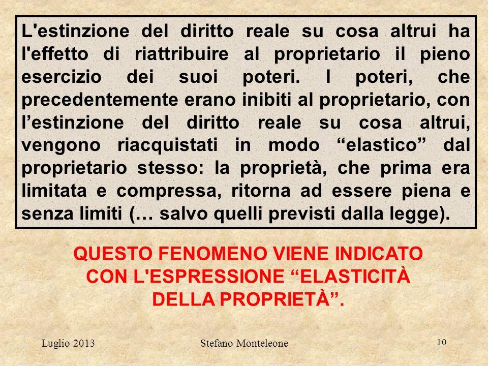 Luglio 2013Stefano Monteleone 10 L'estinzione del diritto reale su cosa altrui ha l'effetto di riattribuire al proprietario il pieno esercizio dei suo