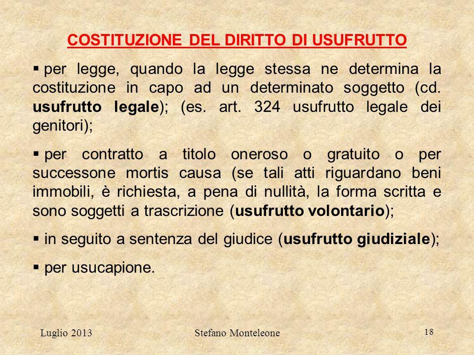 Luglio 2013Stefano Monteleone 18 COSTITUZIONE DEL DIRITTO DI USUFRUTTO  per legge, quando la legge stessa ne determina la costituzione in capo ad un