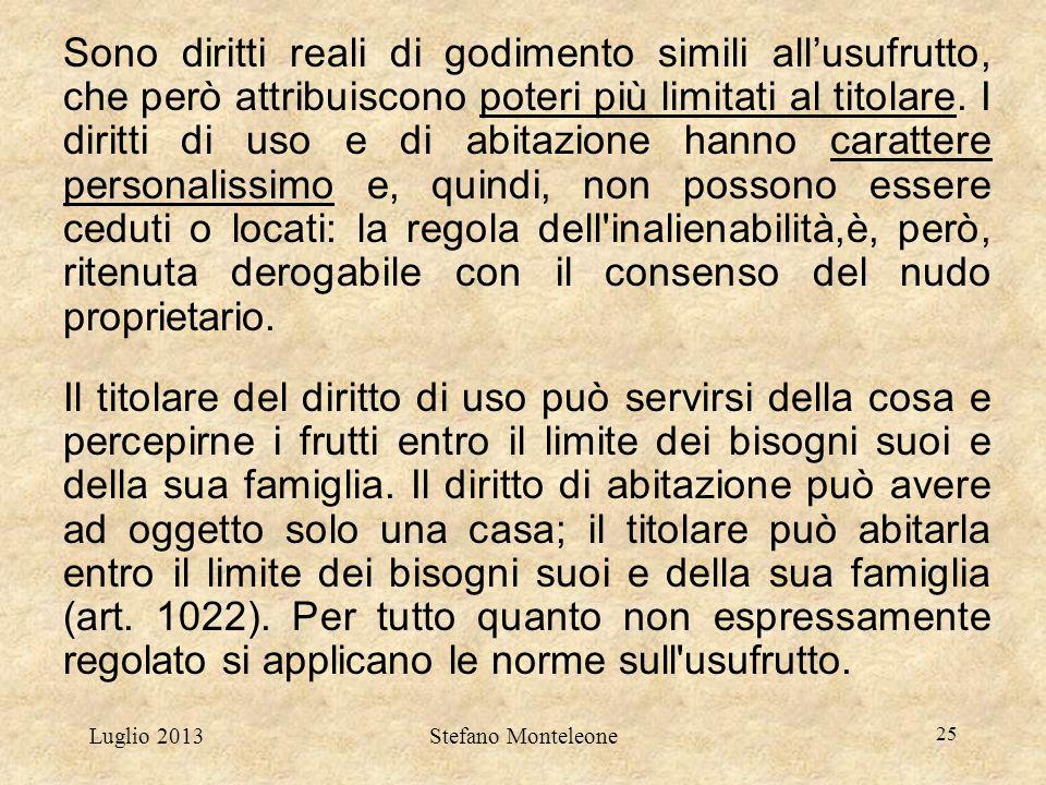 Luglio 2013Stefano Monteleone 25 Sono diritti reali di godimento simili all'usufrutto, che però attribuiscono poteri più limitati al titolare. I dirit