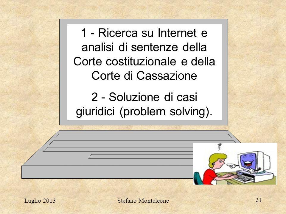 Luglio 2013Stefano Monteleone 31 1 - Ricerca su Internet e analisi di sentenze della Corte costituzionale e della Corte di Cassazione 2 - Soluzione di