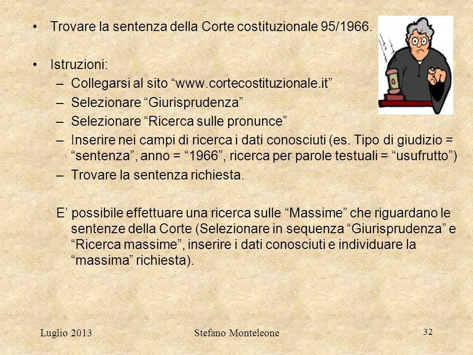 """Luglio 2013Stefano Monteleone 32 Trovare la sentenza della Corte costituzionale 95/1966. Istruzioni: –Collegarsi al sito """"www.cortecostituzionale.it"""""""