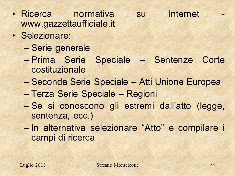 Luglio 2013Stefano Monteleone 33 Ricerca normativa su Internet - www.gazzettaufficiale.it Selezionare: –Serie generale –Prima Serie Speciale – Sentenz