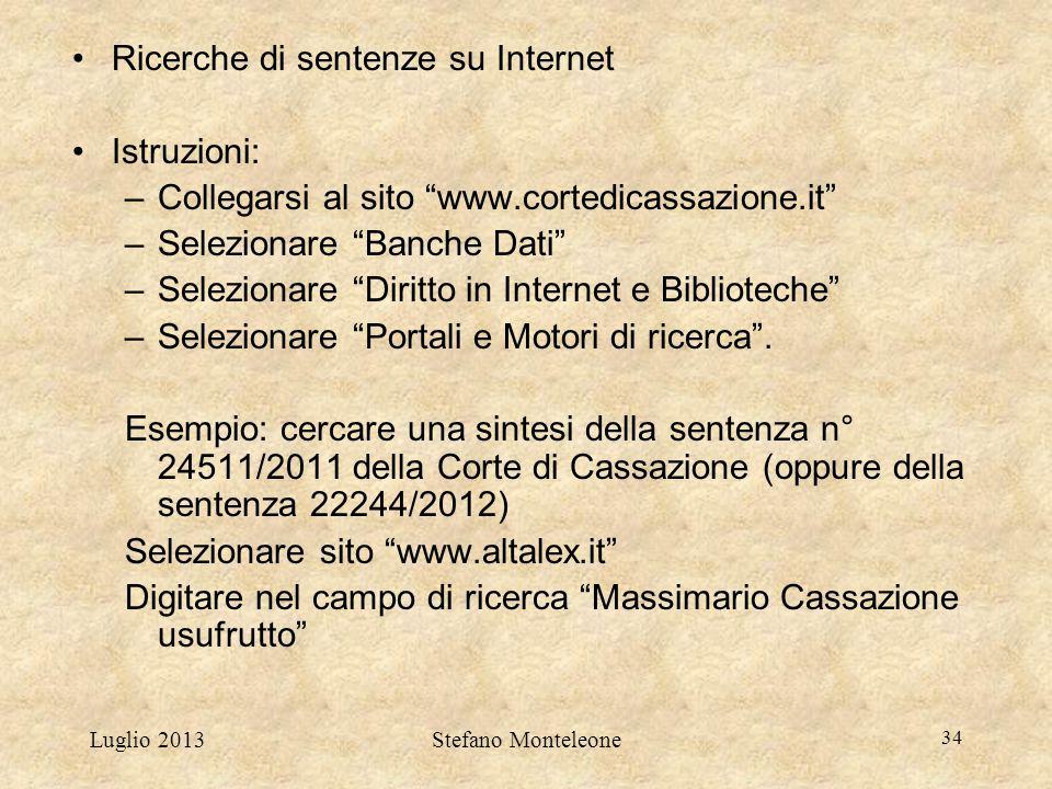 """Luglio 2013Stefano Monteleone 34 Ricerche di sentenze su Internet Istruzioni: –Collegarsi al sito """"www.cortedicassazione.it"""" –Selezionare """"Banche Dati"""