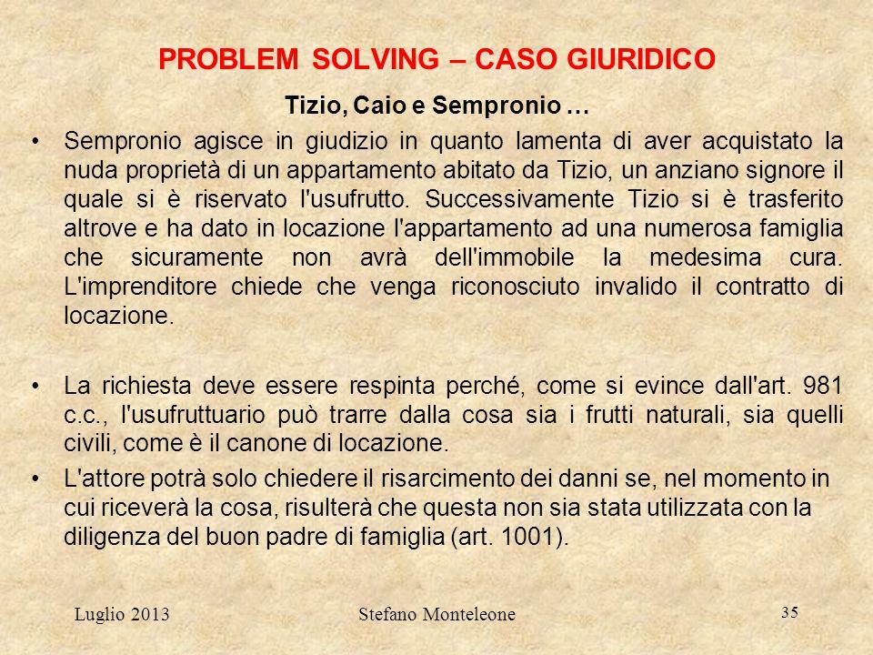 Luglio 2013Stefano Monteleone 35 PROBLEM SOLVING – CASO GIURIDICO Tizio, Caio e Sempronio … Sempronio agisce in giudizio in quanto lamenta di aver acq