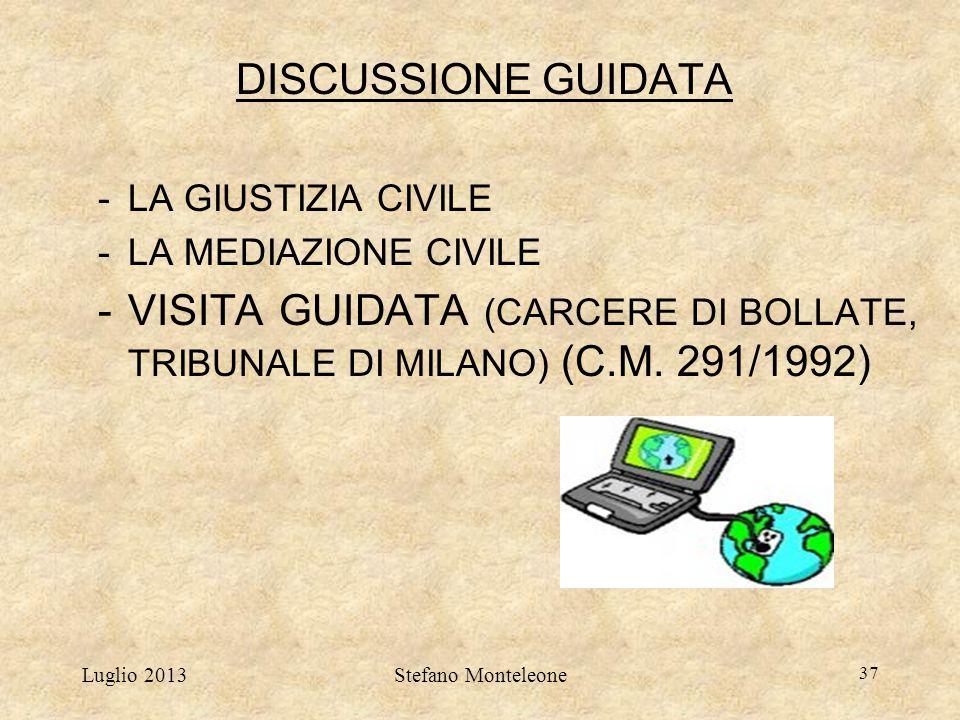 Luglio 2013Stefano Monteleone 37 DISCUSSIONE GUIDATA -LA GIUSTIZIA CIVILE -LA MEDIAZIONE CIVILE -VISITA GUIDATA (CARCERE DI BOLLATE, TRIBUNALE DI MILA