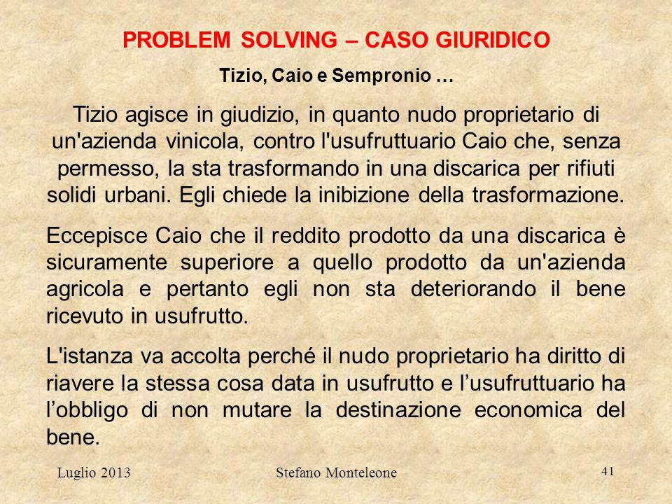 Luglio 2013Stefano Monteleone 41 PROBLEM SOLVING – CASO GIURIDICO Tizio, Caio e Sempronio … Tizio agisce in giudizio, in quanto nudo proprietario di u