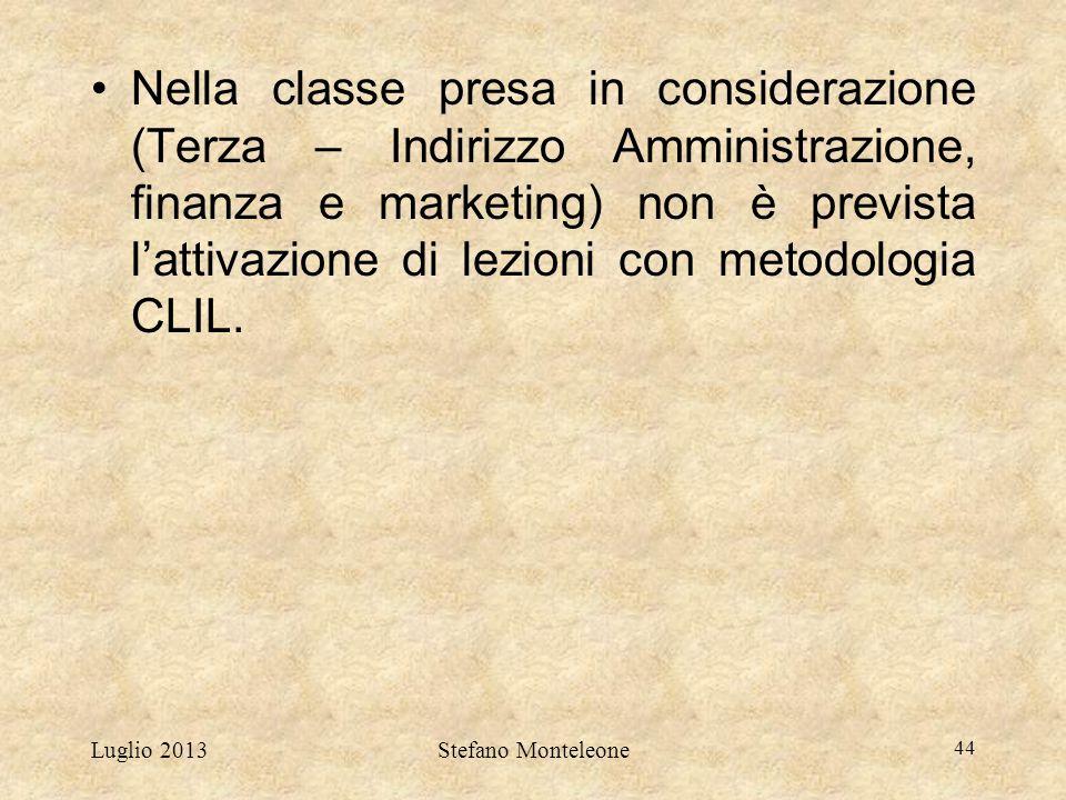 Luglio 2013Stefano Monteleone 44 Nella classe presa in considerazione (Terza – Indirizzo Amministrazione, finanza e marketing) non è prevista l'attiva