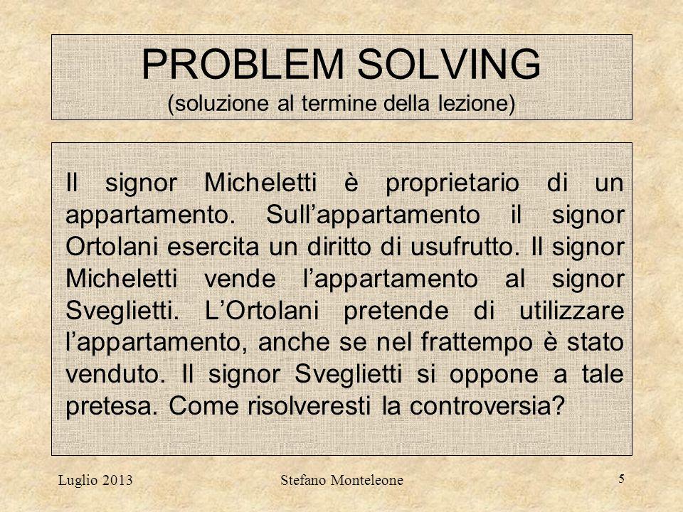 Luglio 2013Stefano Monteleone 5 PROBLEM SOLVING (soluzione al termine della lezione) Il signor Micheletti è proprietario di un appartamento. Sull'appa