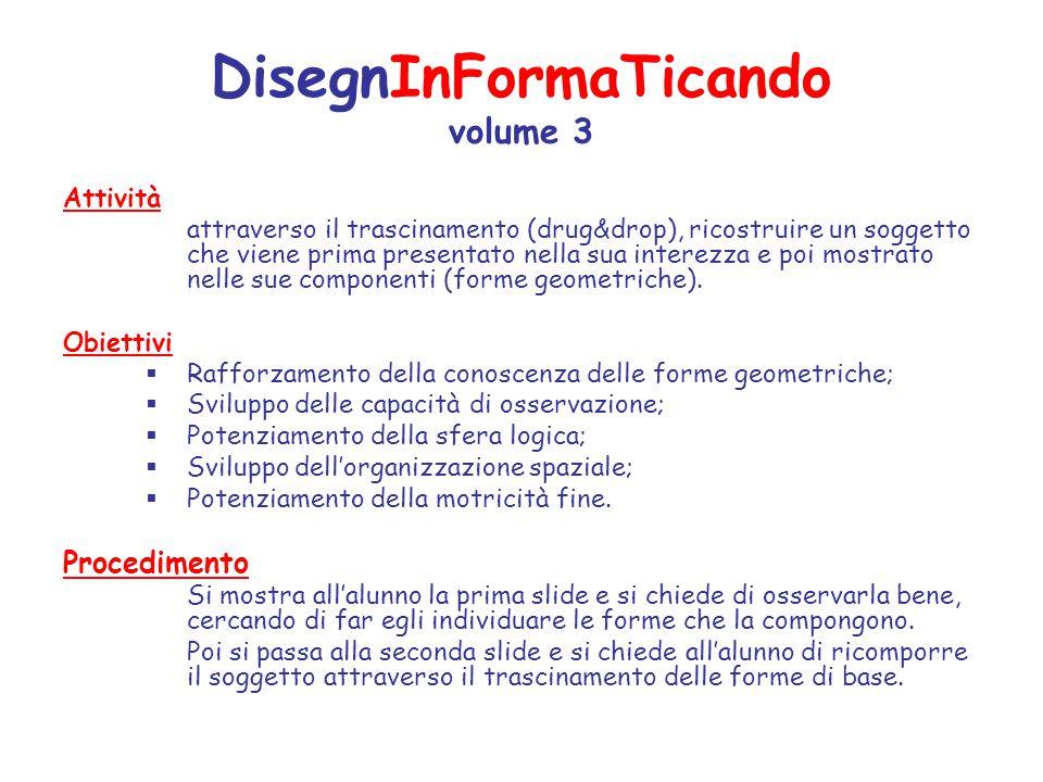 DisegnInFormaTicando volume 3 Attività attraverso il trascinamento (drug&drop), ricostruire un soggetto che viene prima presentato nella sua interezza