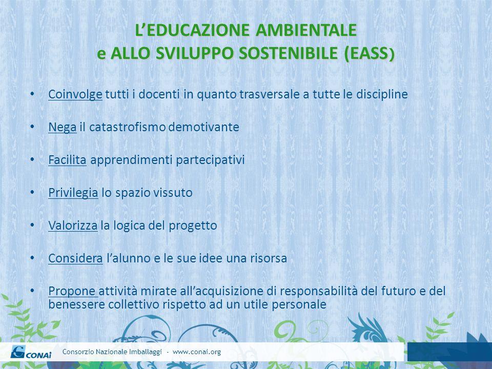 Consorzio Nazionale Imballaggi - www.conai.org L'EDUCAZIONE AMBIENTALE e ALLO SVILUPPO SOSTENIBILE (EASS ) Coinvolge tutti i docenti in quanto trasver