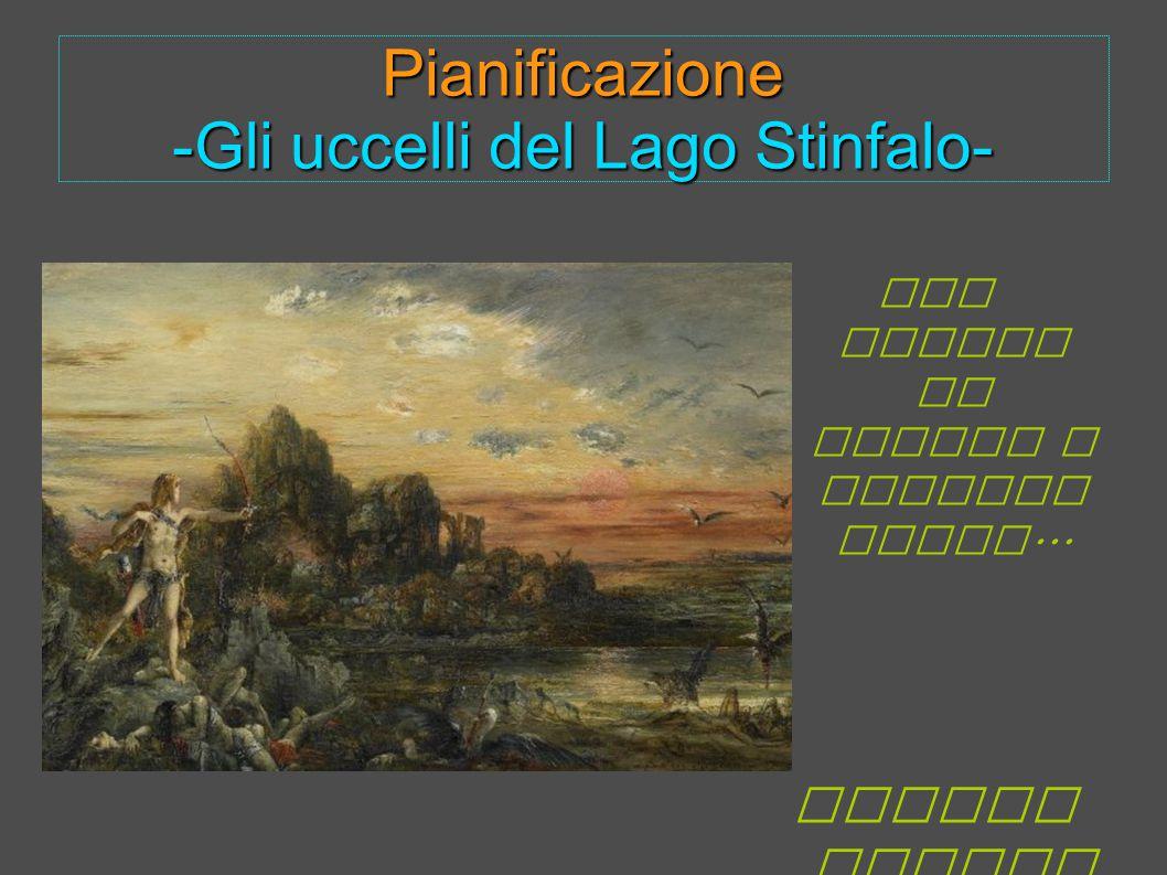 Pianificazione -Gli uccelli del Lago Stinfalo- Quinta fatica Non esiste un brutto o cattivo tempo...