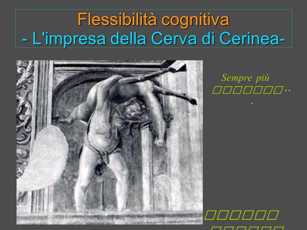 Flessibilità cognitiva - L impresa della Cerva di Cerinea- Quarta fatica Sempre più lontano...