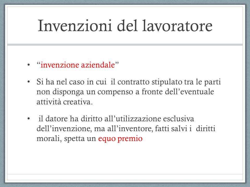 """Invenzioni del lavoratore """"invenzione aziendale"""" Si ha nel caso in cui il contratto stipulato tra le parti non disponga un compenso a fronte dell'even"""
