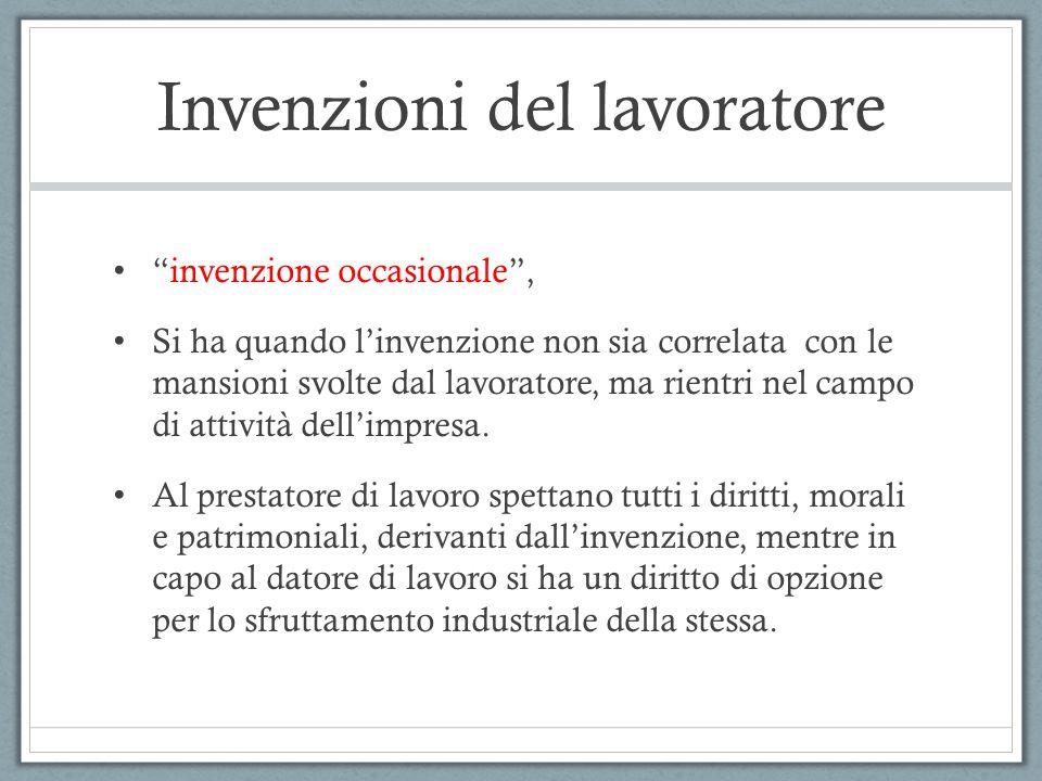 """Invenzioni del lavoratore """"invenzione occasionale"""", Si ha quando l'invenzione non sia correlata con le mansioni svolte dal lavoratore, ma rientri nel"""